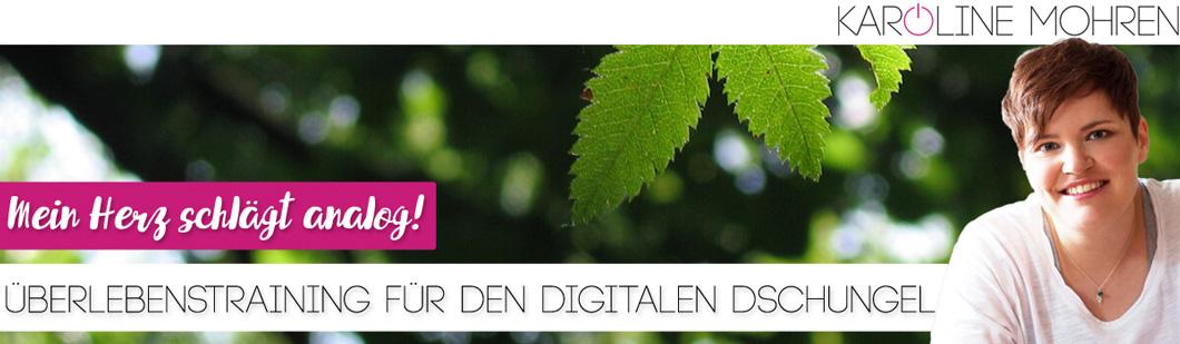 Headerbild - Karoline Mohren - Mein Herz schlägt analog! Überlebenstraining für den digitalen Dschungel