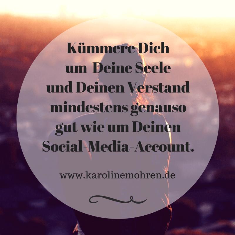 Kümmere Dich um Deine Seele und Deinen Verstand mindestens genauso gut wie un Deinen Social-Media-Account.